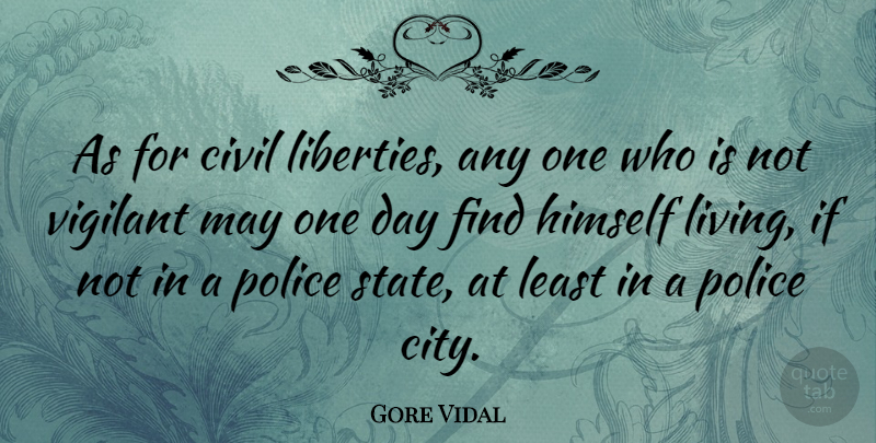 Gore Vidal Quote About Civil, Himself, Vigilant: As For Civil Liberties Any...