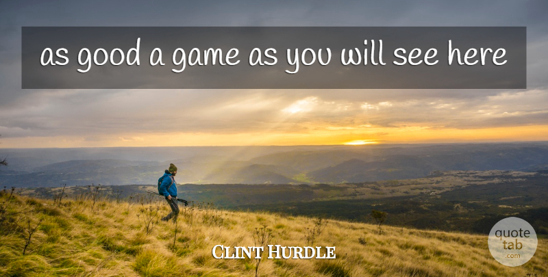 Clint Hurdle Quote About Game, Good: As Good A Game As...