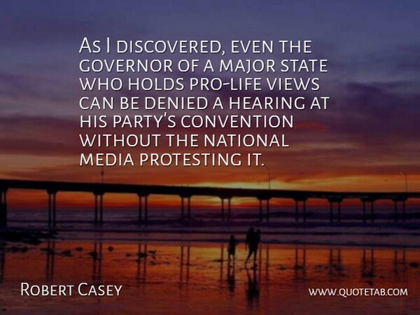 Robert Casey Quote About Convention, Denied, Governor, Holds, Major: As I Discovered Even The...
