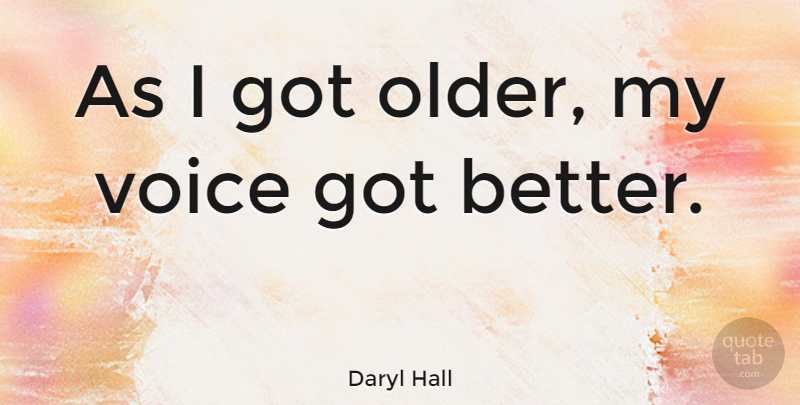 Daryl Hall Quote About Voice: As I Got Older My...