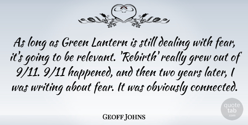 Geoff Johns Quote About Dealing, Fear, Grew, Lantern, Obviously: As Long As Green Lantern...