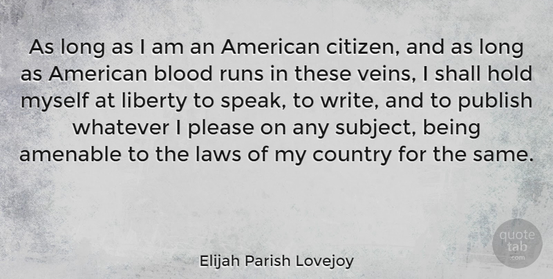 Elijah Parish Lovejoy Quote About Blood, Country, Hold, Laws, Liberty: As Long As I Am...
