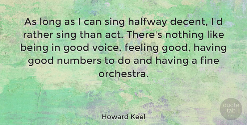 Howard Keel Quote About Voice, Numbers, Long: As Long As I Can...