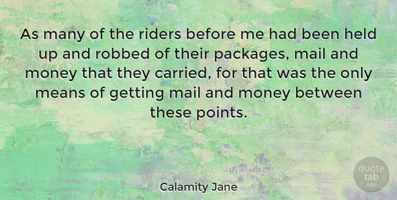 Calamity Jane Quote About American Soldier, Held, Means, Money, Riders: As Many Of The Riders...