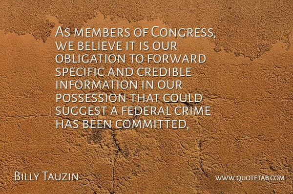 Billy Tauzin Quote About Believe, Congress, Credible, Crime, Federal: As Members Of Congress We...