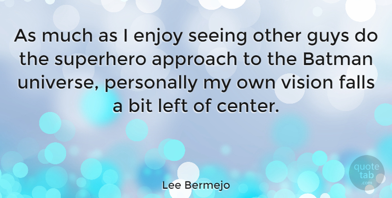 Lee Bermejo Quote About Approach, Batman, Bit, Enjoy, Falls: As Much As I Enjoy...