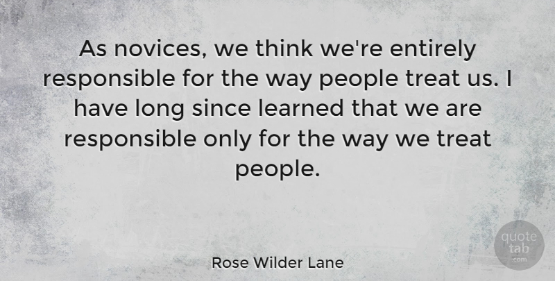 Rose Wilder Lane As Novices We Think We Re Entirely Responsible