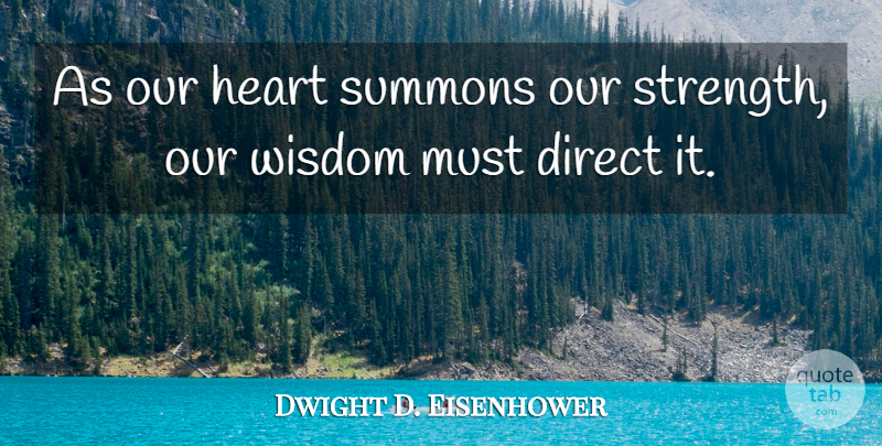 Dwight D. Eisenhower Quote About Strength, Heart, Direct: As Our Heart Summons Our...