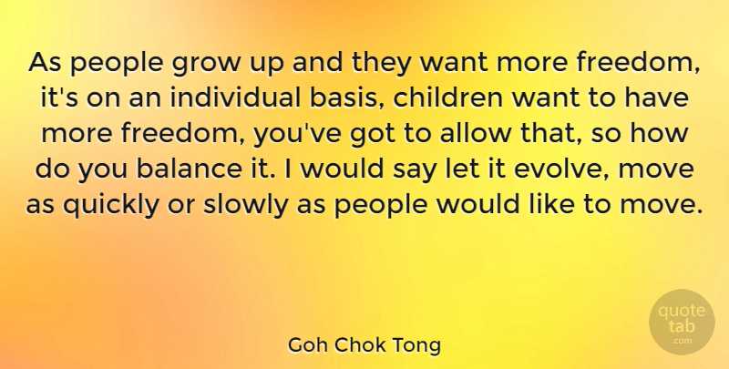Goh Chok Tong As People Grow Up And They Want More Freedom Its On