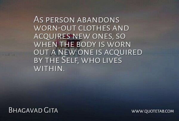Bhagavad Gita Quote About Acquired, Acquires, Body, Clothes, Lives: As Person Abandons Worn Out...