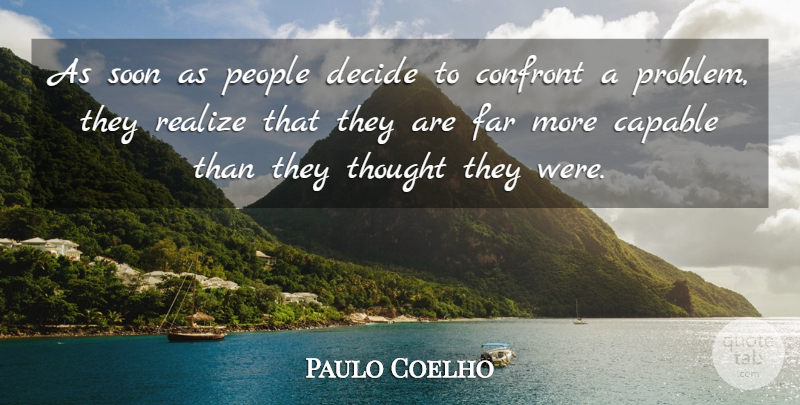 Chùm truyện cực ngắn của Paulo Coelho As-soon-as-people-decide-to-confront-a-problem-they-realize-that-they-are-far-mo-0c9ed9cbc7c5471ca577ed6cf7f12d3d