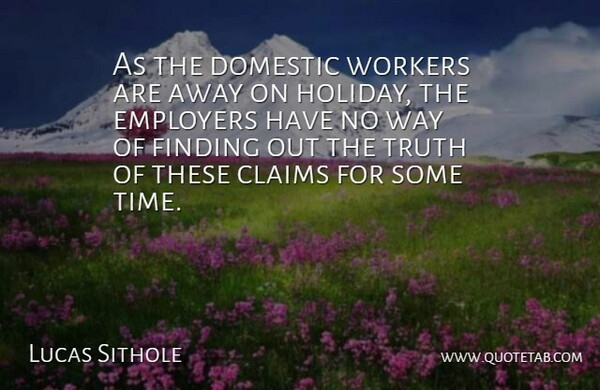 Lucas Sithole Quote About Claims, Domestic, Employers, Finding, Truth: As The Domestic Workers Are...