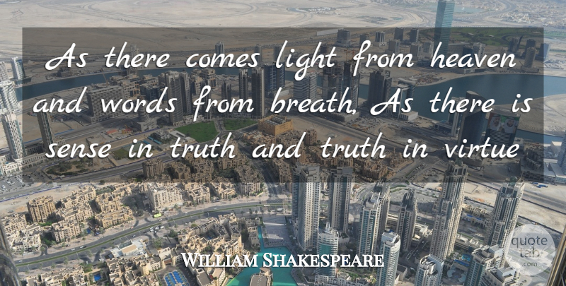William Shakespeare Quote About Truth, Light, Heaven: As There Comes Light From...