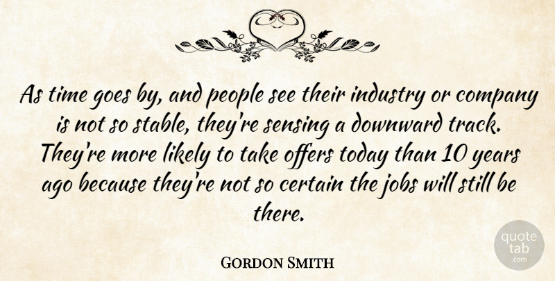 Gordon Smith Quote About Certain, Company, Downward, Goes, Industry: As Time Goes By And...