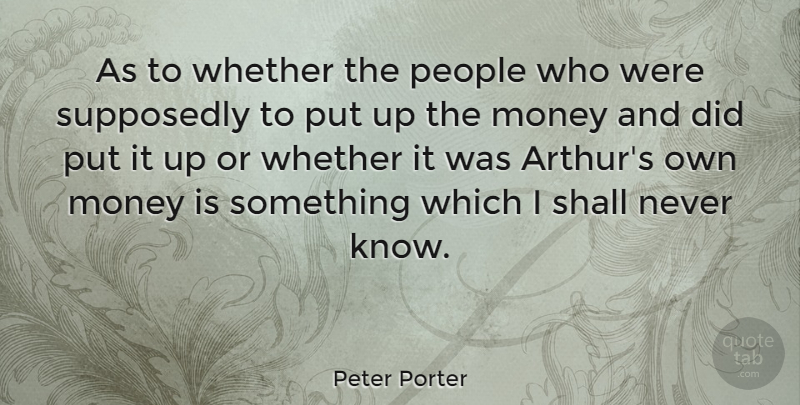 Peter Porter Quote About American Soldier, Money, People, Supposedly, Whether: As To Whether The People...