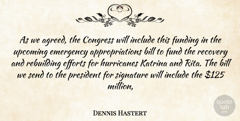 Dennis Hastert Quote About Bill, Congress, Efforts, Emergency, Funding: As We Agreed The Congress...