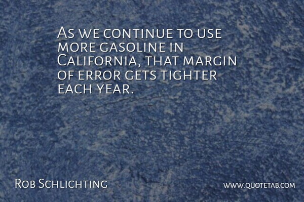 Rob Schlichting Quote About Continue, Error, Gasoline, Gets, Margin: As We Continue To Use...