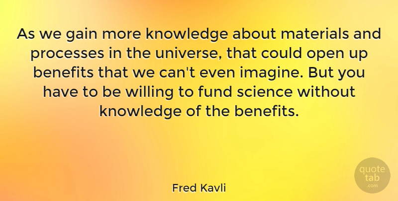Fred Kavli Quote About Benefits, Fund, Gain, Knowledge, Materials: As We Gain More Knowledge...