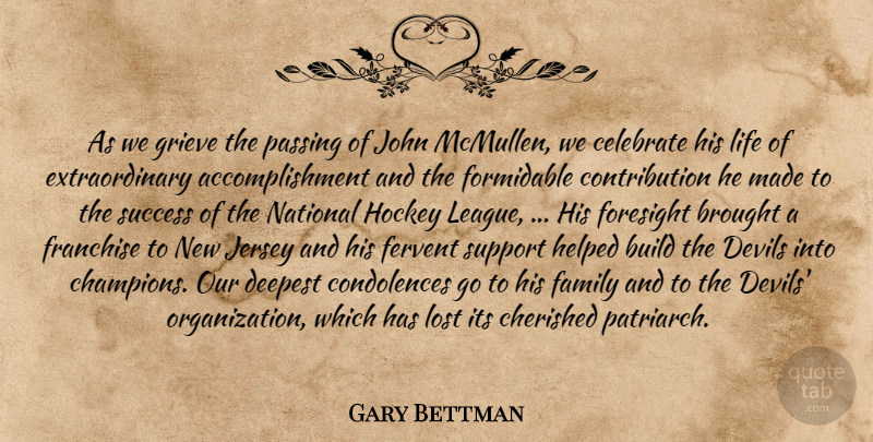 Gary Bettman Quote About Achievement, Brought, Build, Celebrate, Cherished: As We Grieve The Passing...