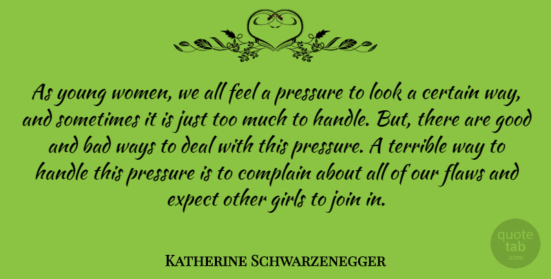 Katherine Schwarzenegger Quote About Bad, Certain, Complain, Deal, Expect: As Young Women We All...