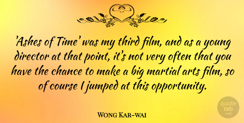 Wong Kar-wai Quote About Chance, Course, Director, Martial, Third: Ashes Of Time Was My...