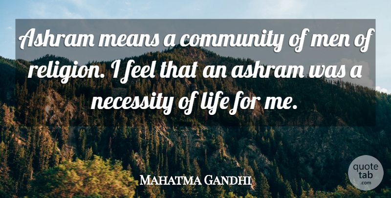 Mahatma Gandhi Quote About Inspirational, Mean, Men: Ashram Means A Community Of...