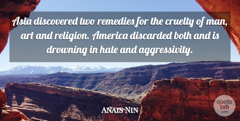 Anais Nin Quote About Art, Hate, Men: Asia Discovered Two Remedies For...