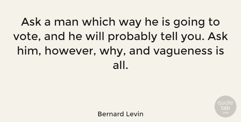 Bernard Levin Quote About Men, Political, Way: Ask A Man Which Way...