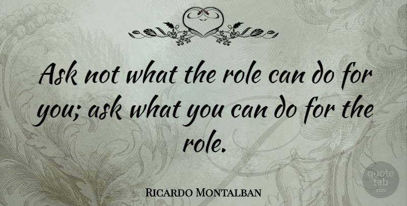 Ricardo Montalban Quote About undefined: Ask Not What The Role...