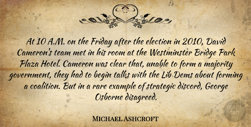 Michael Ashcroft Quote About Begin, Bridge, Cameron, Clear, David: At 10 A M On...