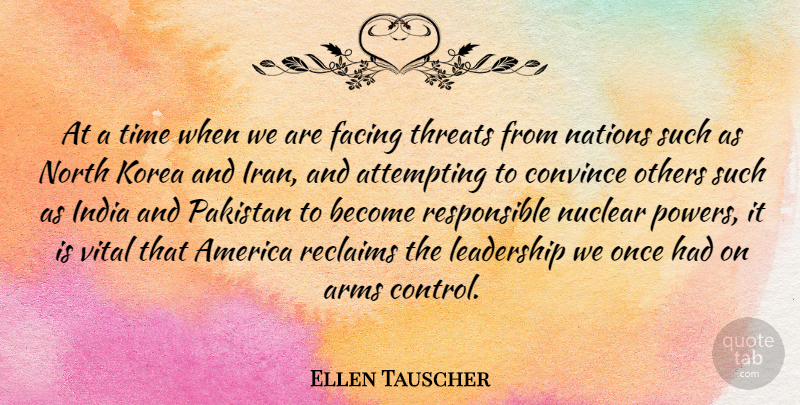 Ellen Tauscher Quote About Leadership, Iran, Korea: At A Time When We...