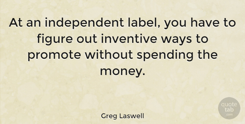 Greg Laswell Quote About Independent, Way, Labels: At An Independent Label You...
