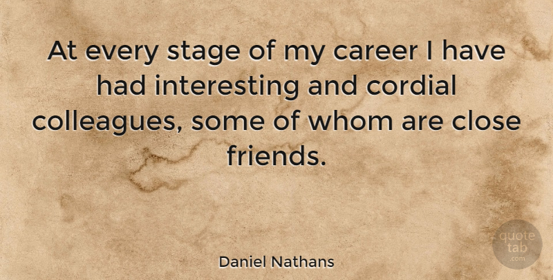 Daniel Nathans Quote About Careers, Interesting, Close Friends: At Every Stage Of My...