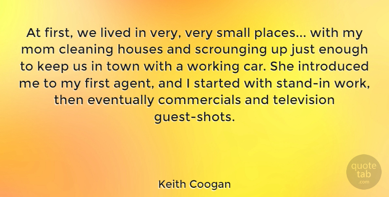 Keith Coogan Quote About Mom, Car, House: At First We Lived In...