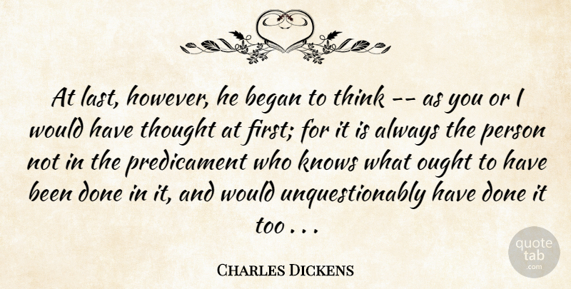 Charles Dickens Quote About Thinking, Words Of Wisdom, Done: At Last However He Began...