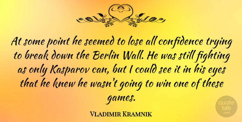 Vladimir Kramnik Quote About Wall, Eye, Fighting: At Some Point He Seemed...
