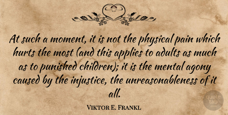 Viktor E. Frankl Quote About Hurt, Children, Pain: At Such A Moment It...