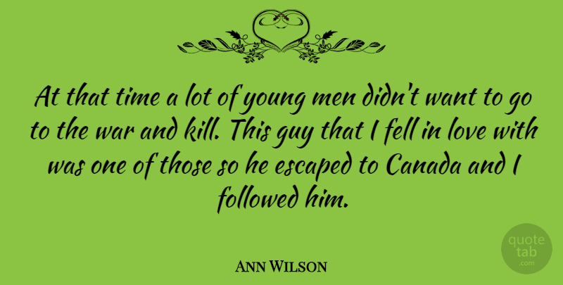 Ann Wilson Quote About Love, War, Men: At That Time A Lot...