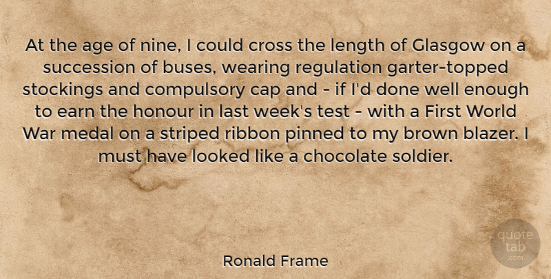 Ronald Frame Quote About Age, Brown, Cap, Chocolate, Compulsory: At The Age Of Nine...