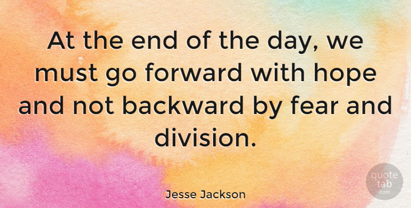 Jesse Jackson Quote About Fear, The End Of The Day, Division: At The End Of The...
