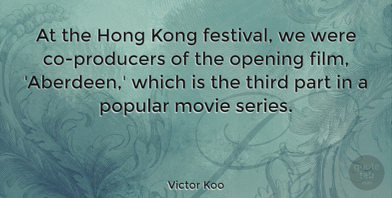 Victor Koo Quote About Kong, Third: At The Hong Kong Festival...