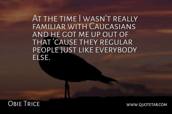 Obie Trice Quote About People, Causes, Familiar: At The Time I Wasnt...