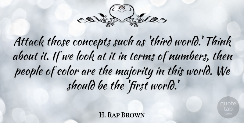 H. Rap Brown Quote About Thinking, Color, Numbers: Attack Those Concepts Such As...