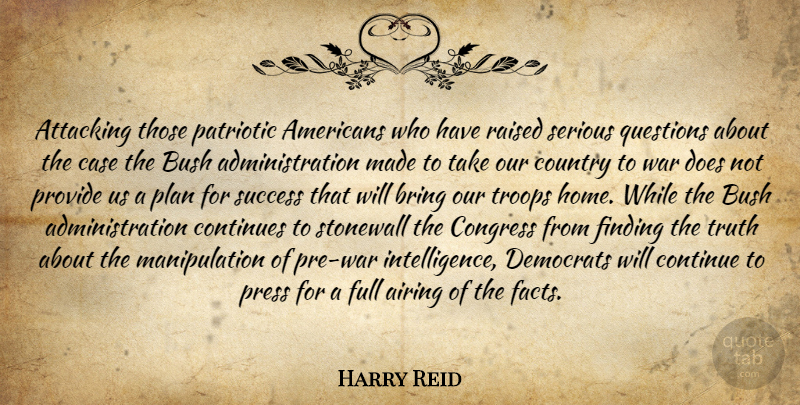 Harry Reid Quote About Attacking, Bring, Bush, Case, Congress: Attacking Those Patriotic Americans Who...
