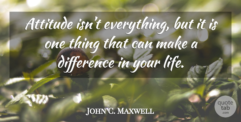 John C. Maxwell Quote About Attitude, Differences, Making A Difference: Attitude Isnt Everything But It...