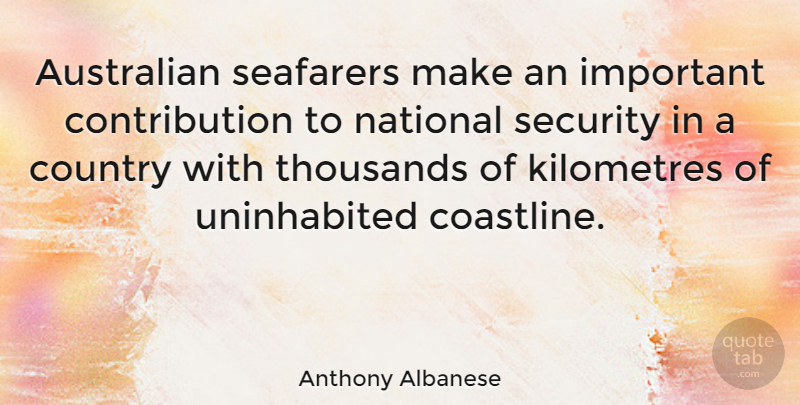 Anthony Albanese Quote About Australian, Country, National, Security, Thousands: Australian Seafarers Make An Important...