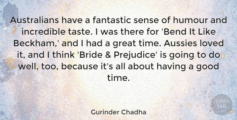 Gurinder Chadha Quote About Fantastic, Good, Great, Humour, Incredible: Australians Have A Fantastic Sense...