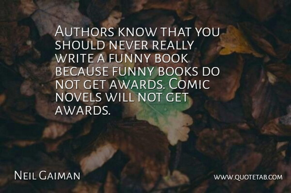 Neil Gaiman Quote About Authors, Book, Books, British Author, Comic: Authors Know That You Should...