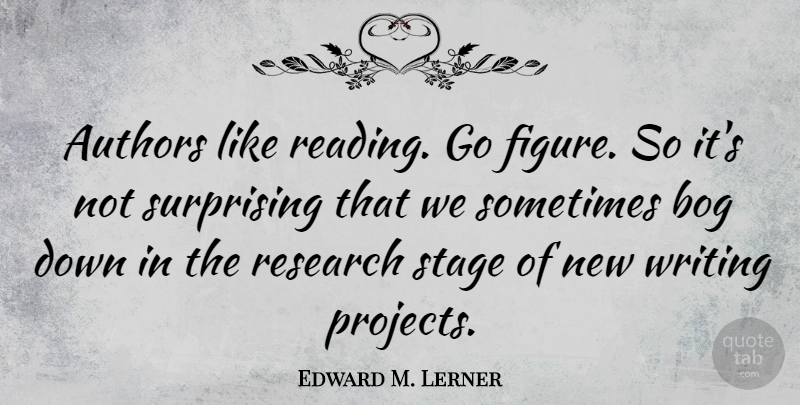 Edward M. Lerner Quote About Authors, Surprising: Authors Like Reading Go Figure...
