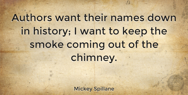 Mickey Spillane Quote About American Author, Authors, Coming: Authors Want Their Names Down...